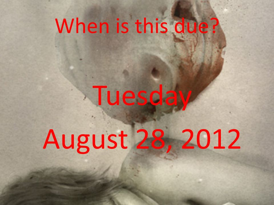 When is this due Tuesday August 28, 2012