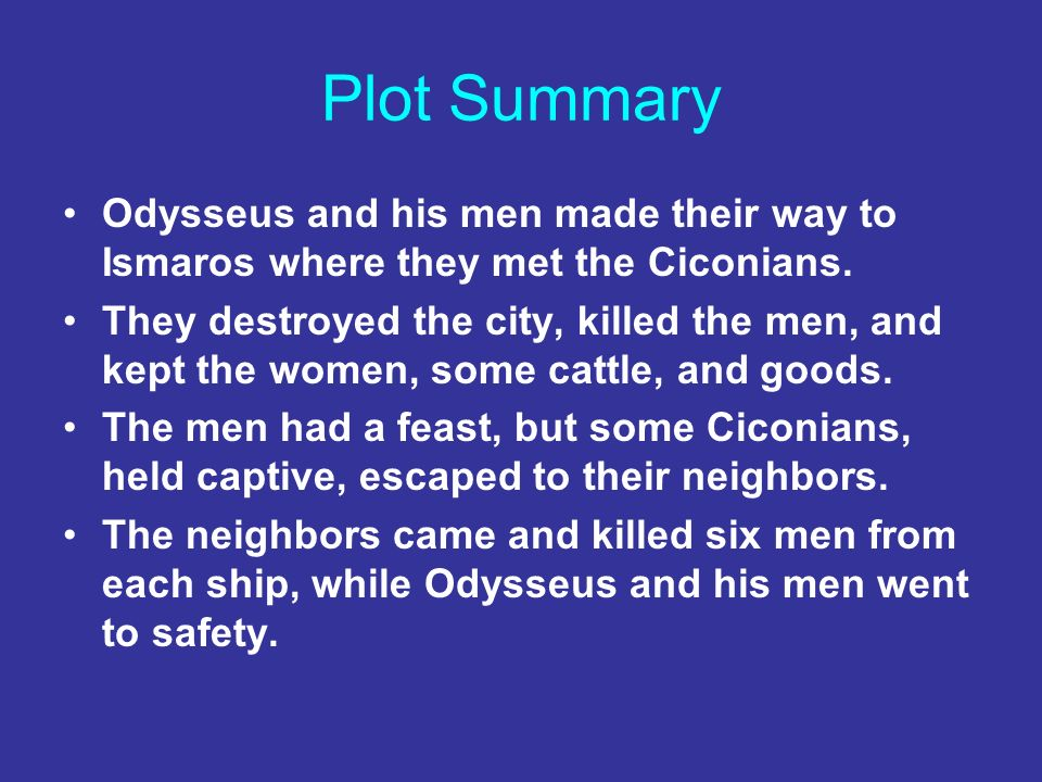 Plot Summary Odysseus and his men made their way to Ismaros where they met the Ciconians.