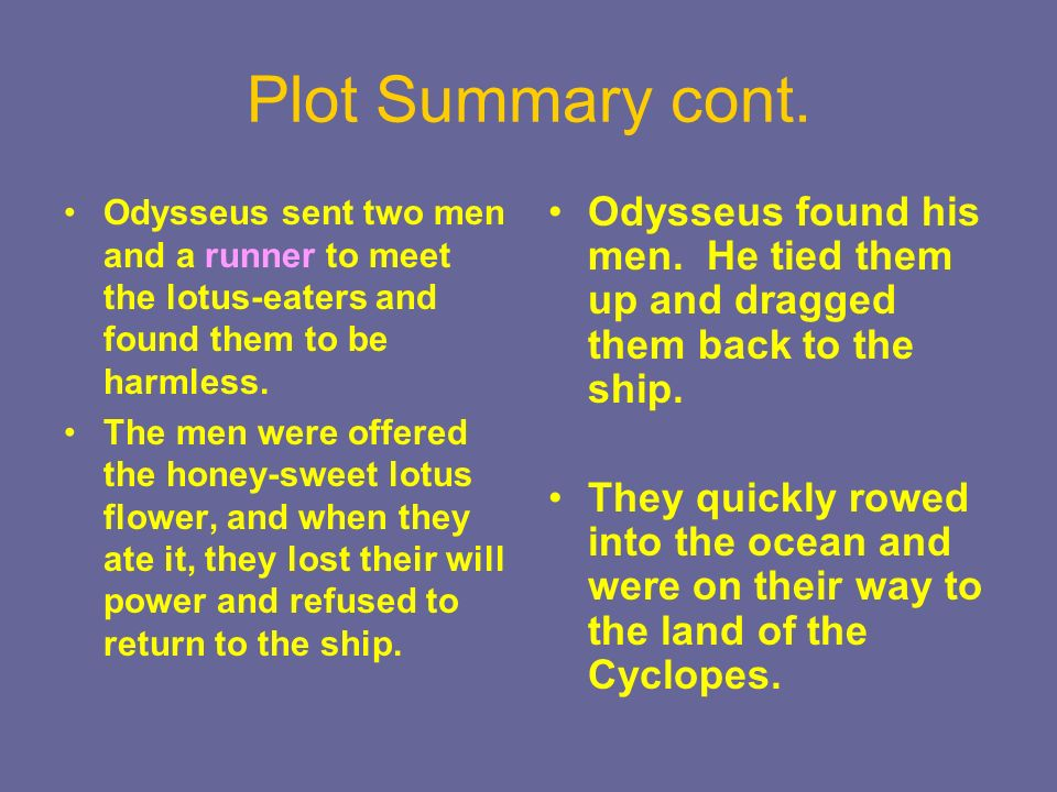 Plot Summary cont. Odysseus sent two men and a runner to meet the lotus-eaters and found them to be harmless.