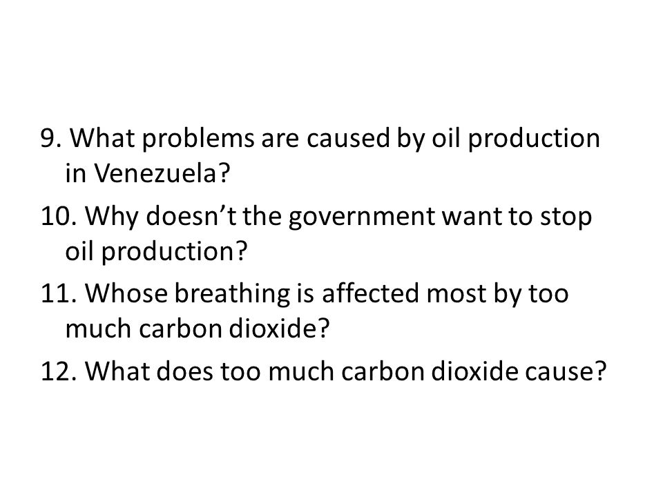 9. What problems are caused by oil production in Venezuela. 10