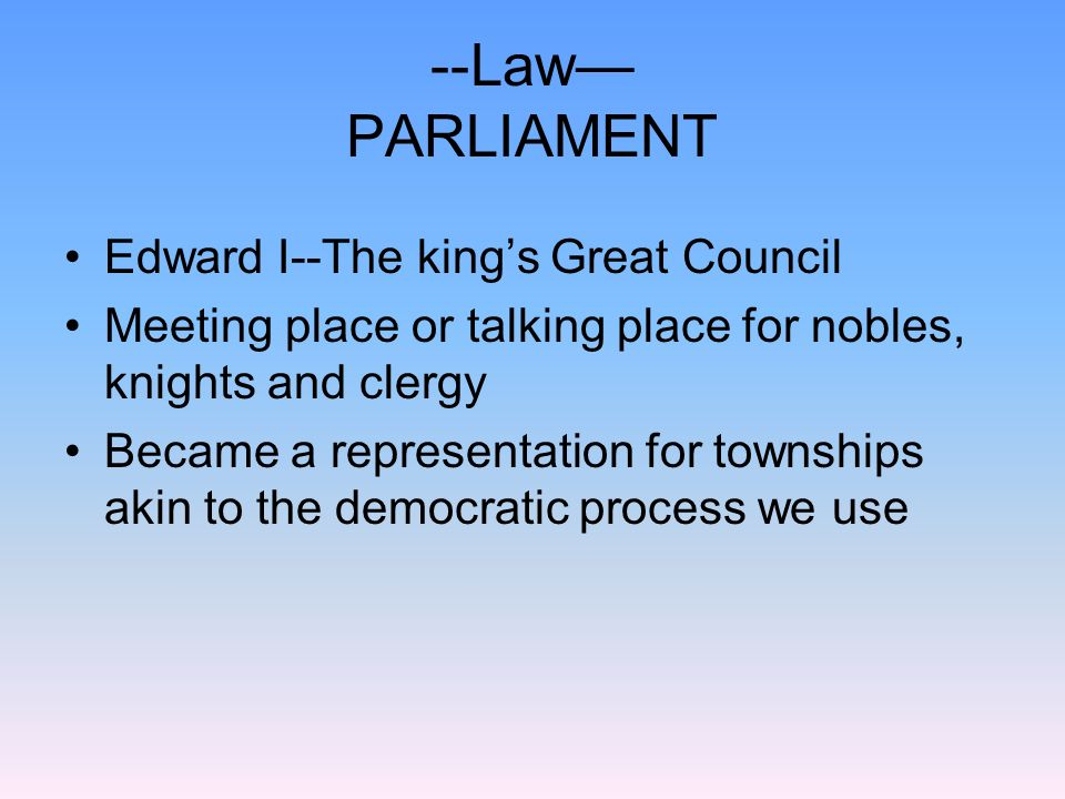 --Law— PARLIAMENT Edward I--The king's Great Council