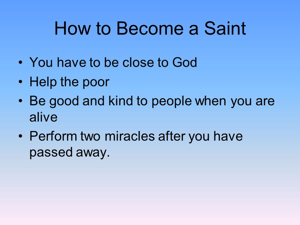 How to Become a Saint You have to be close to God Help the poor