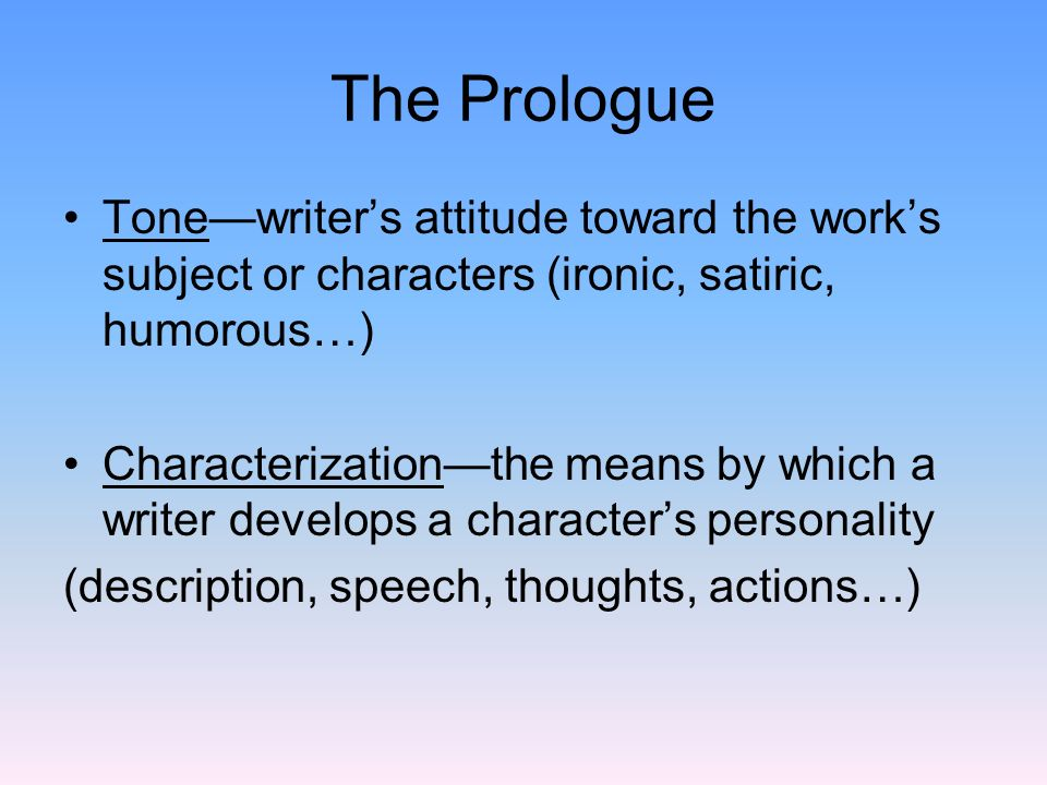 The Prologue Tone—writer's attitude toward the work's subject or characters (ironic, satiric, humorous…)