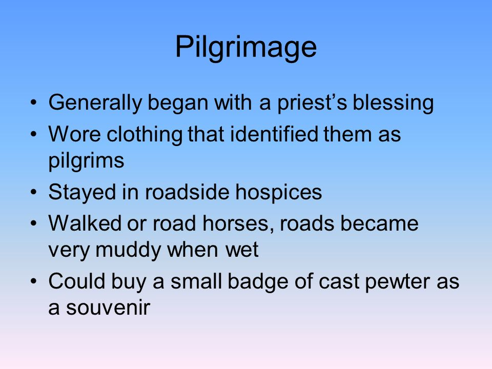 Pilgrimage Generally began with a priest's blessing