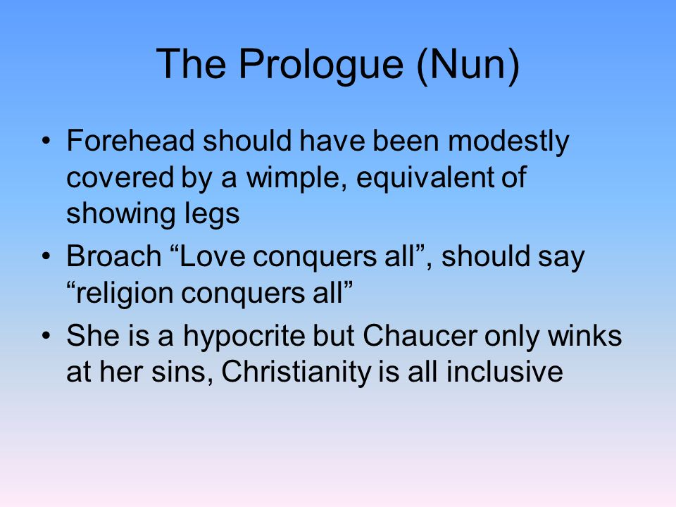 The Prologue (Nun) Forehead should have been modestly covered by a wimple, equivalent of showing legs.