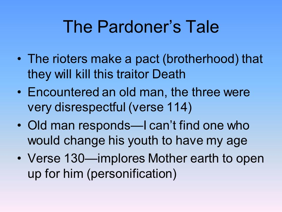 The Pardoner's Tale The rioters make a pact (brotherhood) that they will kill this traitor Death.