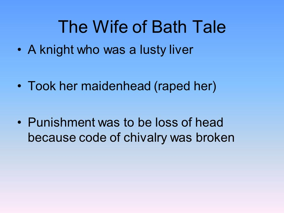 The Wife of Bath Tale A knight who was a lusty liver