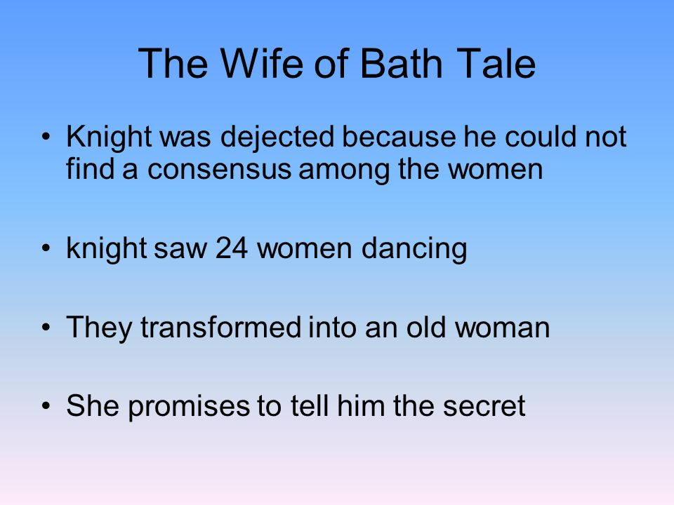 The Wife of Bath Tale Knight was dejected because he could not find a consensus among the women. knight saw 24 women dancing.