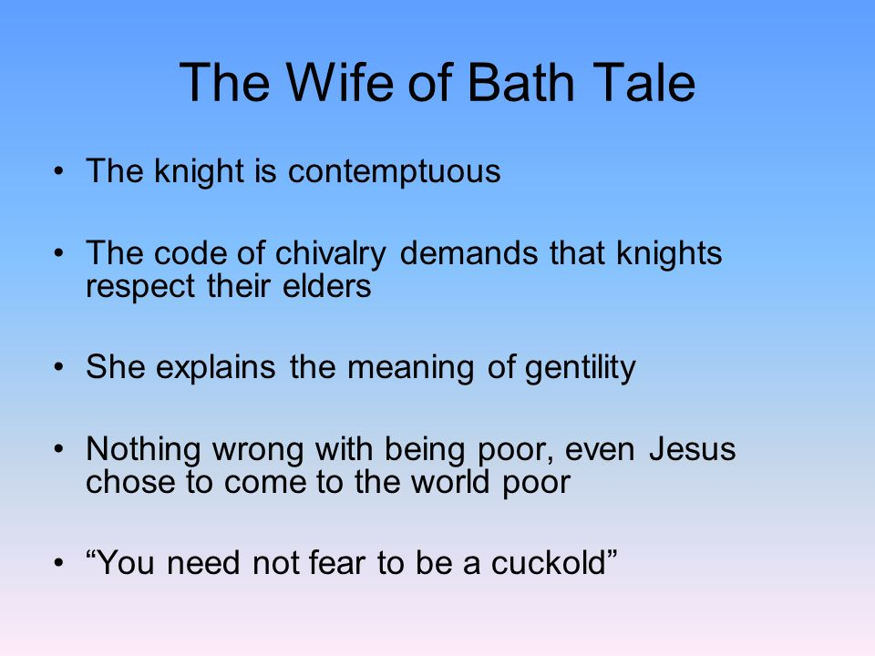 The Wife of Bath Tale The knight is contemptuous