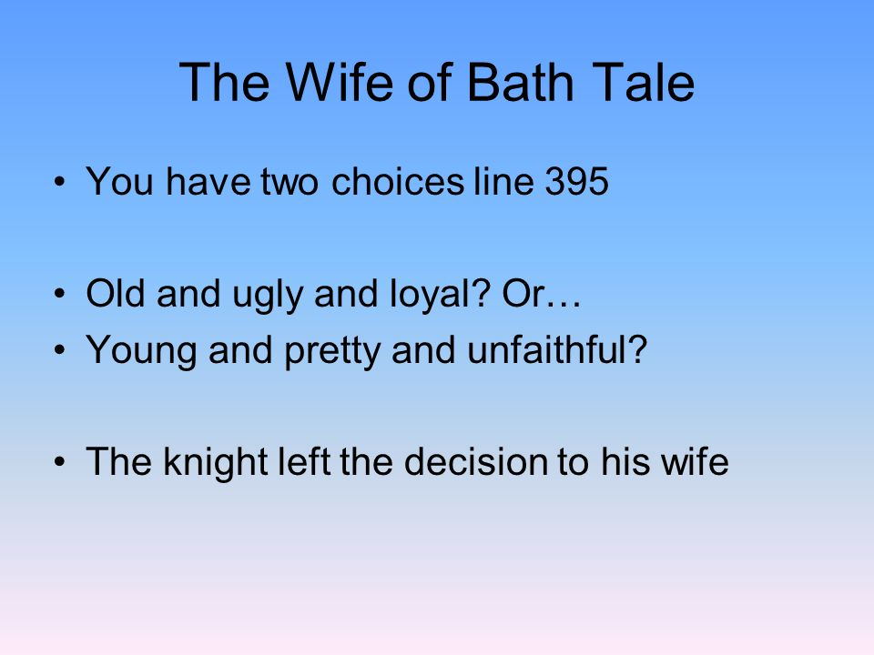 The Wife of Bath Tale You have two choices line 395