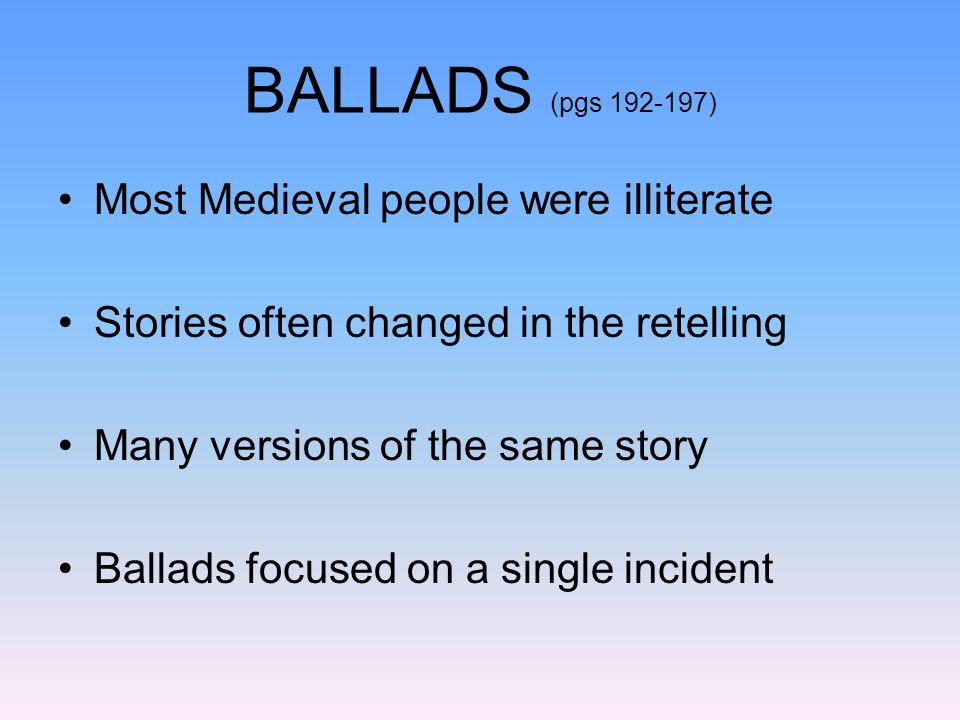 BALLADS (pgs 192-197) Most Medieval people were illiterate