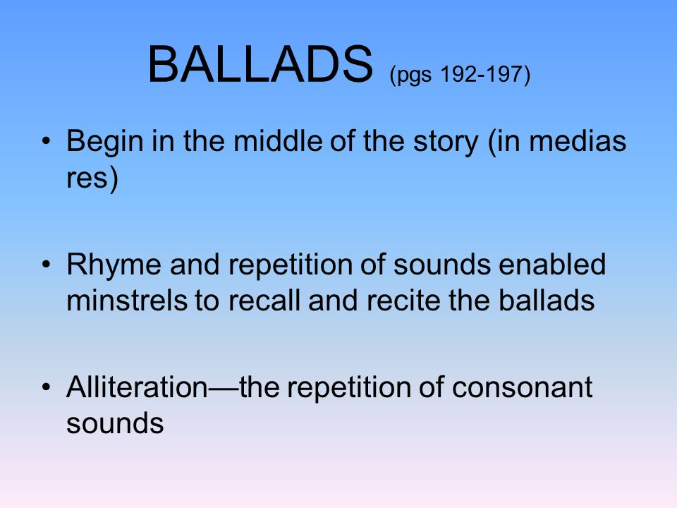 BALLADS (pgs ) Begin in the middle of the story (in medias res)