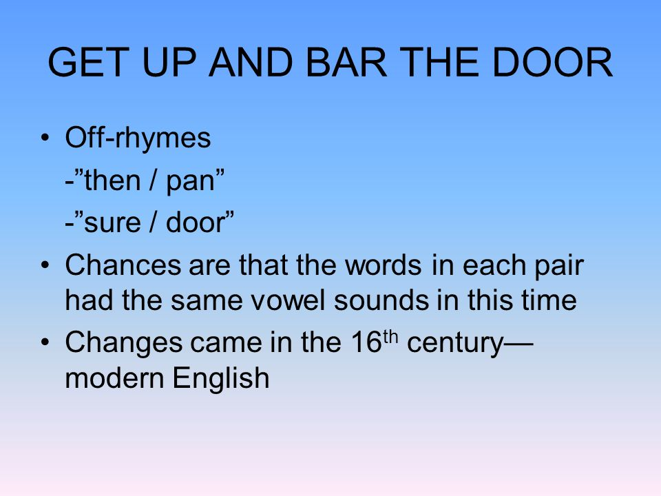 GET UP AND BAR THE DOOR Off-rhymes - then / pan - sure / door