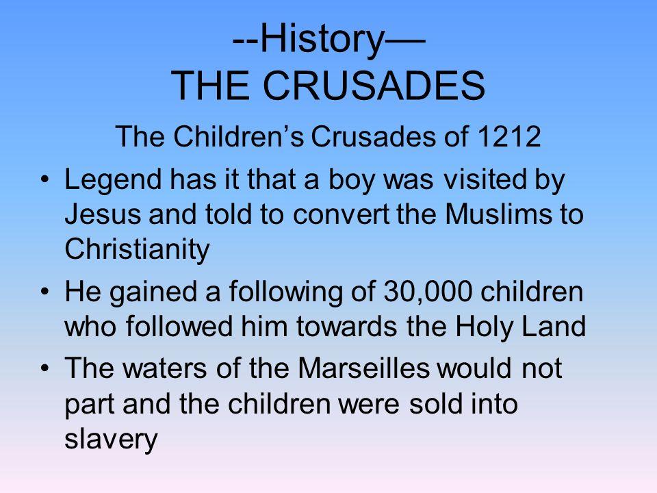 --History— THE CRUSADES