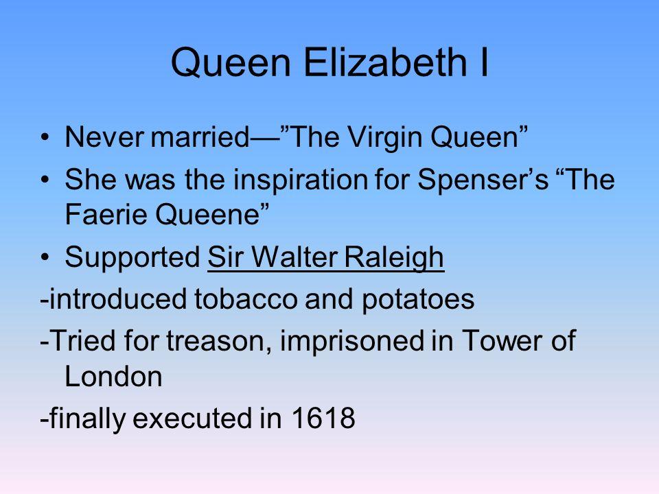 Queen Elizabeth I Never married— The Virgin Queen
