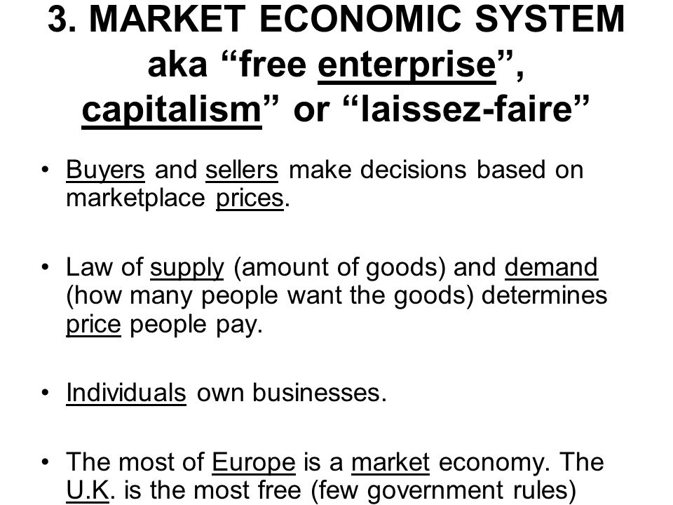 3. MARKET ECONOMIC SYSTEM aka free enterprise , capitalism or laissez-faire