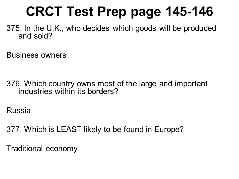 CRCT Test Prep page 145-146 375. In the U.K., who decides which goods will be produced and sold Business owners.