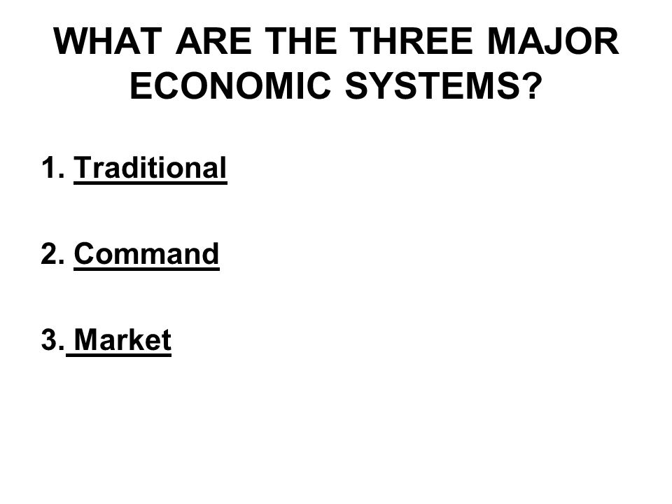 WHAT ARE THE THREE MAJOR ECONOMIC SYSTEMS