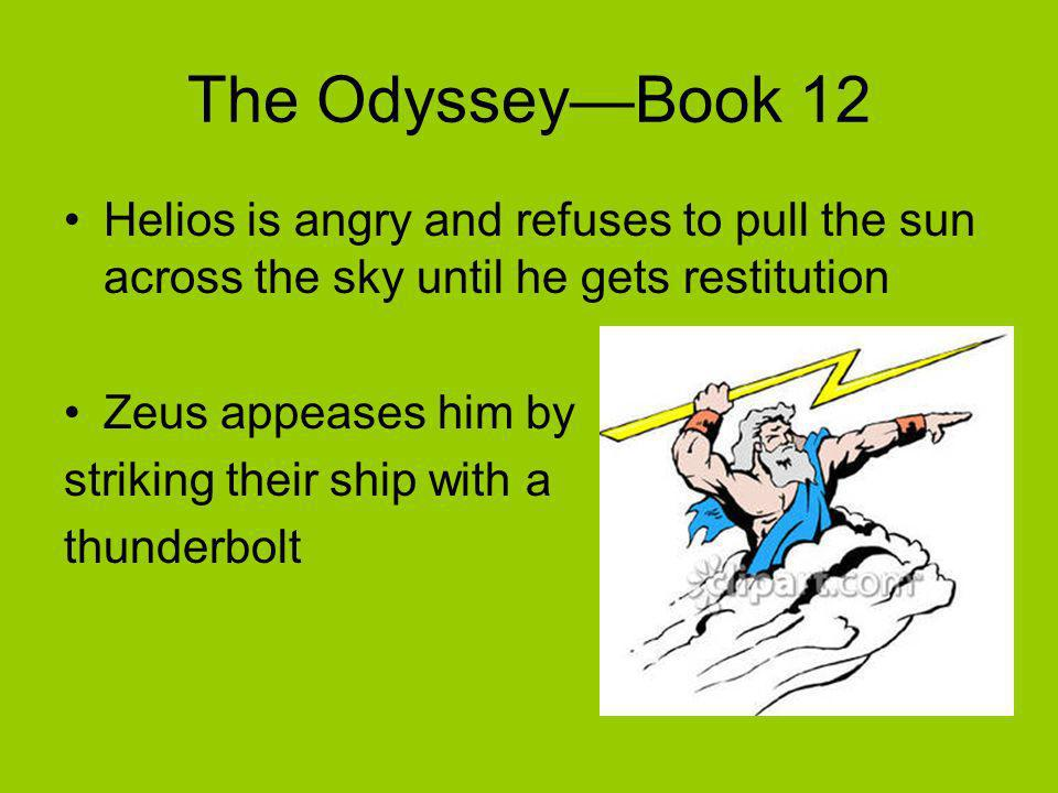 The Odyssey—Book 12 Helios is angry and refuses to pull the sun across the sky until he gets restitution.