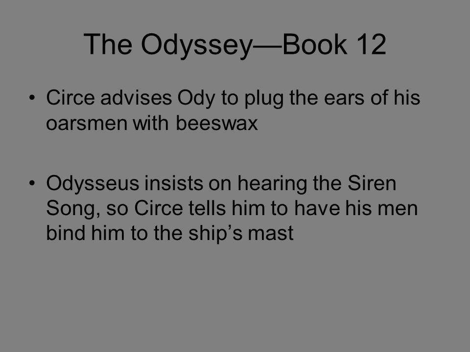 The Odyssey—Book 12 Circe advises Ody to plug the ears of his oarsmen with beeswax.