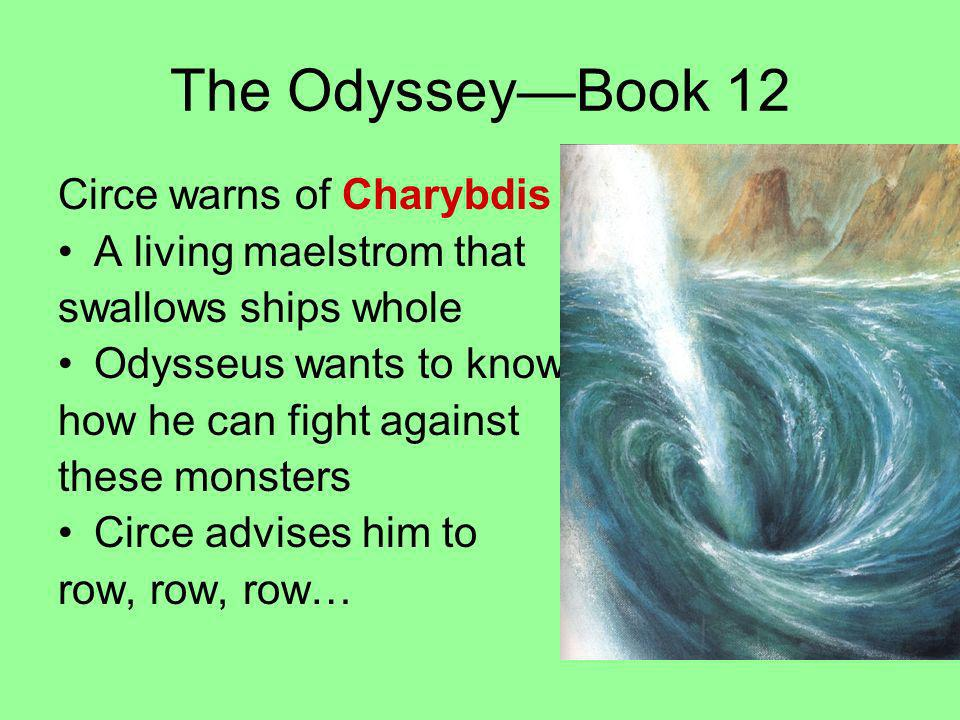 The Odyssey—Book 12 Circe warns of Charybdis A living maelstrom that