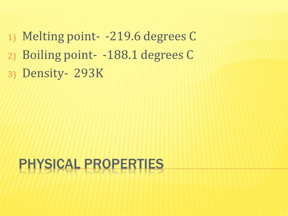 physical properties Melting point- -219.6 degrees C
