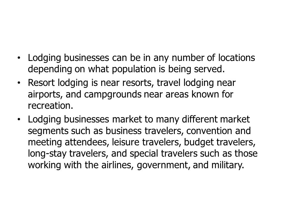 Lodging businesses can be in any number of locations depending on what population is being served.