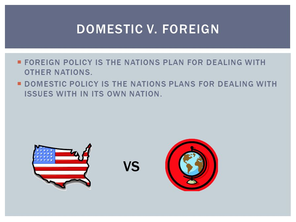 foreign domestic policy The difference between foreign and domestic policy may appear clear and  simple however, drawing a line that neatly separates the two can be.
