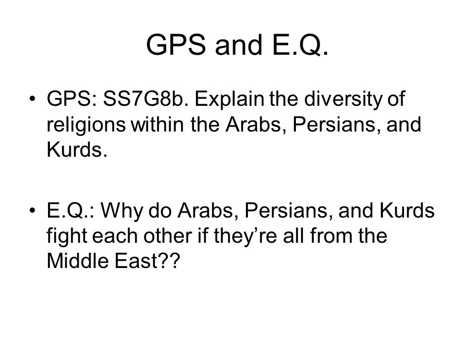 GPS and E.Q. GPS: SS7G8b. Explain the diversity of religions within the Arabs, Persians, and Kurds.