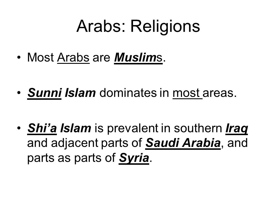 Arabs: Religions Most Arabs are Muslims.