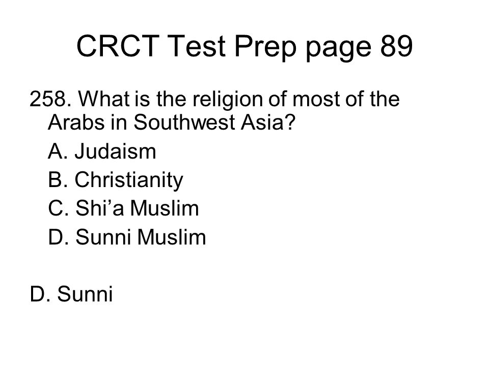 CRCT Test Prep page 89 258. What is the religion of most of the Arabs in Southwest Asia A. Judaism.