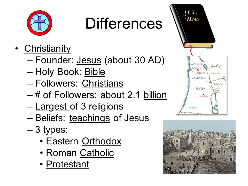 Differences Christianity Founder: Jesus (about 30 AD) Holy Book: Bible