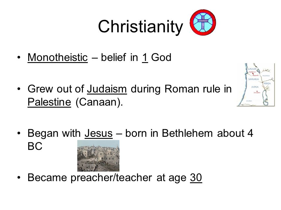 Christianity Monotheistic – belief in 1 God