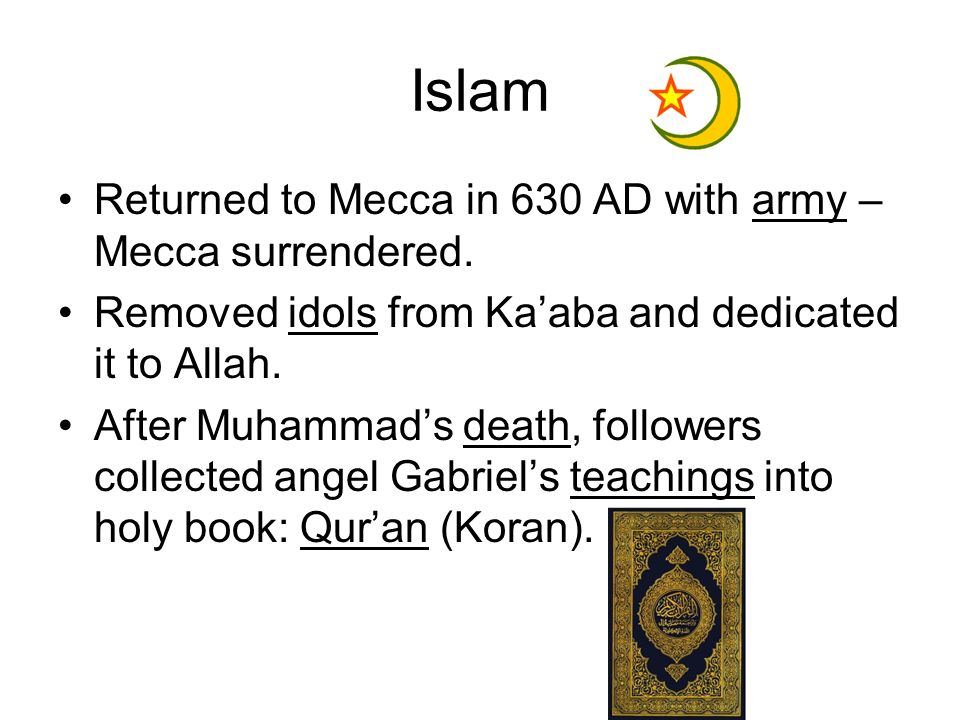 Islam Returned to Mecca in 630 AD with army – Mecca surrendered.