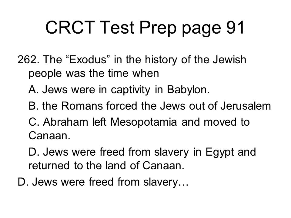CRCT Test Prep page 91 262. The Exodus in the history of the Jewish people was the time when. A. Jews were in captivity in Babylon.