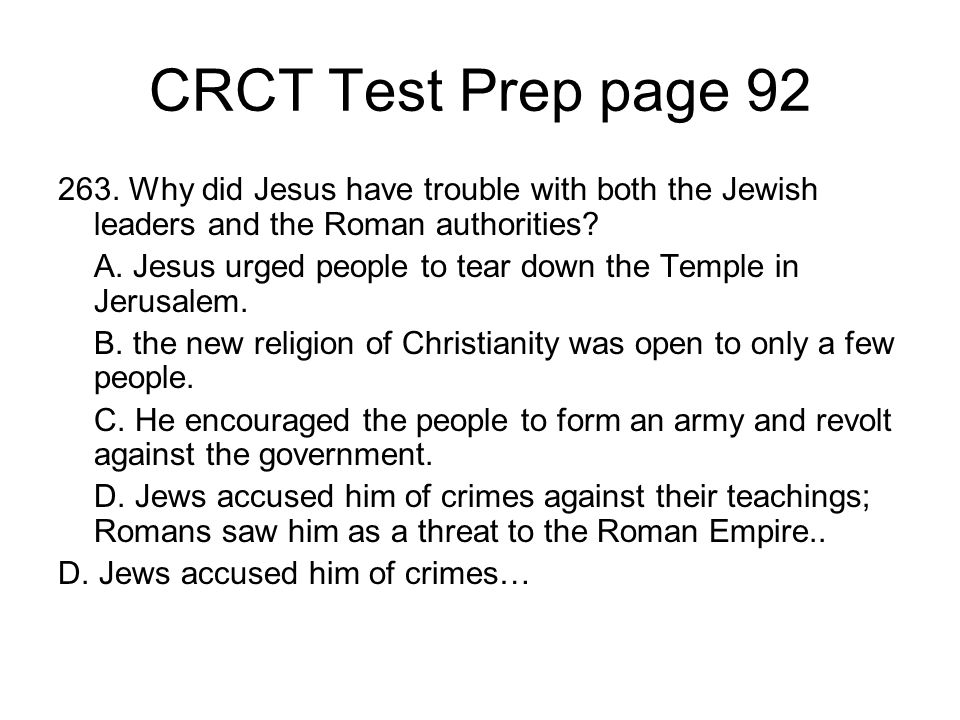 CRCT Test Prep page 92 263. Why did Jesus have trouble with both the Jewish leaders and the Roman authorities