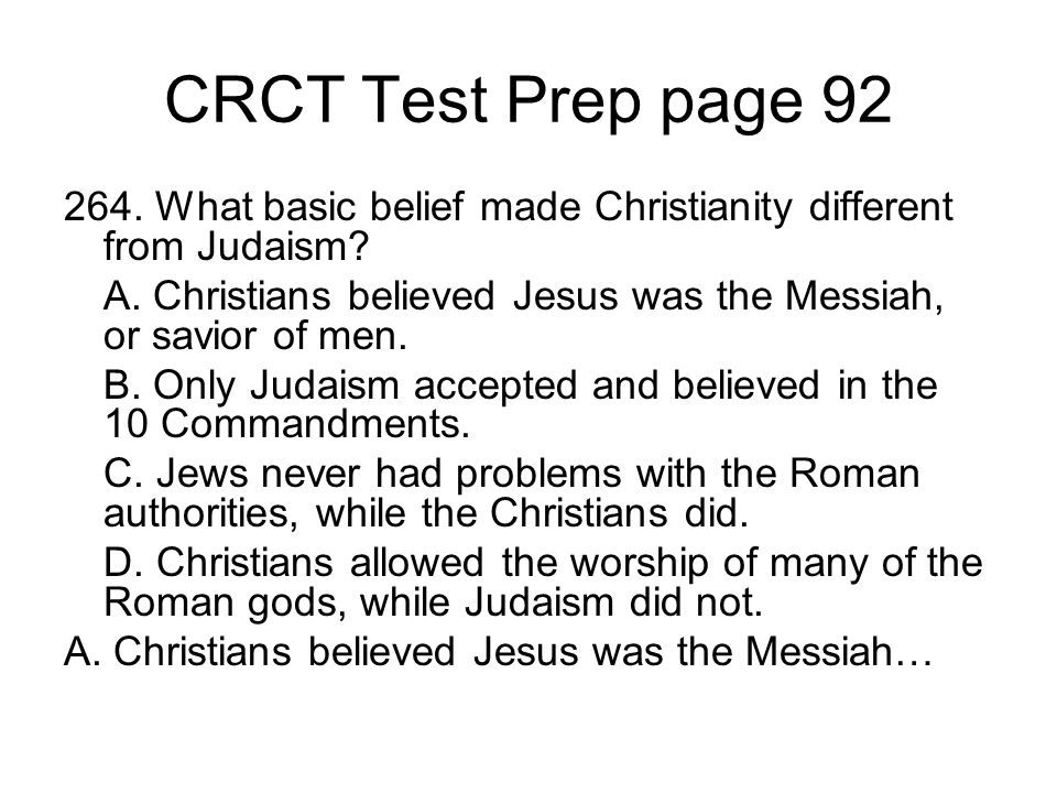 CRCT Test Prep page 92 264. What basic belief made Christianity different from Judaism