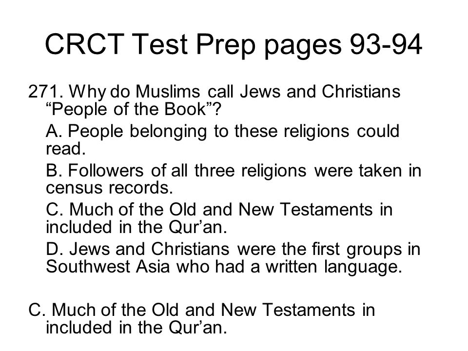 CRCT Test Prep pages 93-94 271. Why do Muslims call Jews and Christians People of the Book A. People belonging to these religions could read.