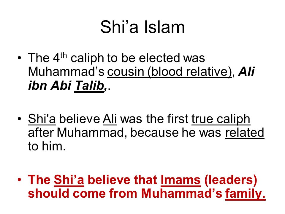 Shi'a Islam The 4th caliph to be elected was Muhammad's cousin (blood relative), Ali ibn Abi Talib,.