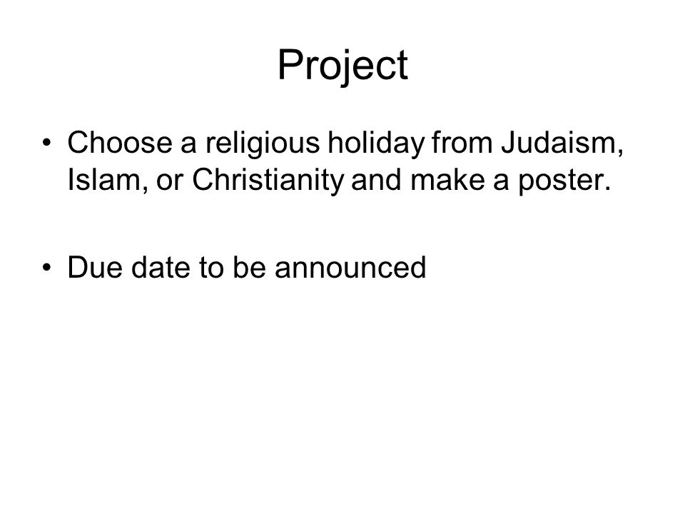 Project Choose a religious holiday from Judaism, Islam, or Christianity and make a poster.