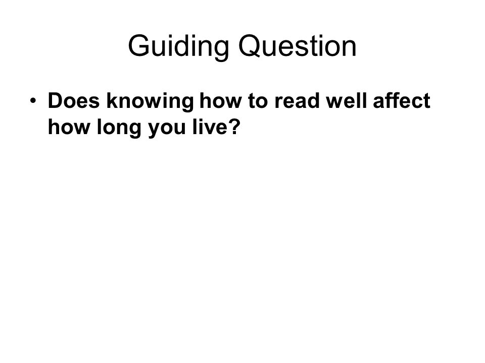 Guiding Question Does knowing how to read well affect how long you live