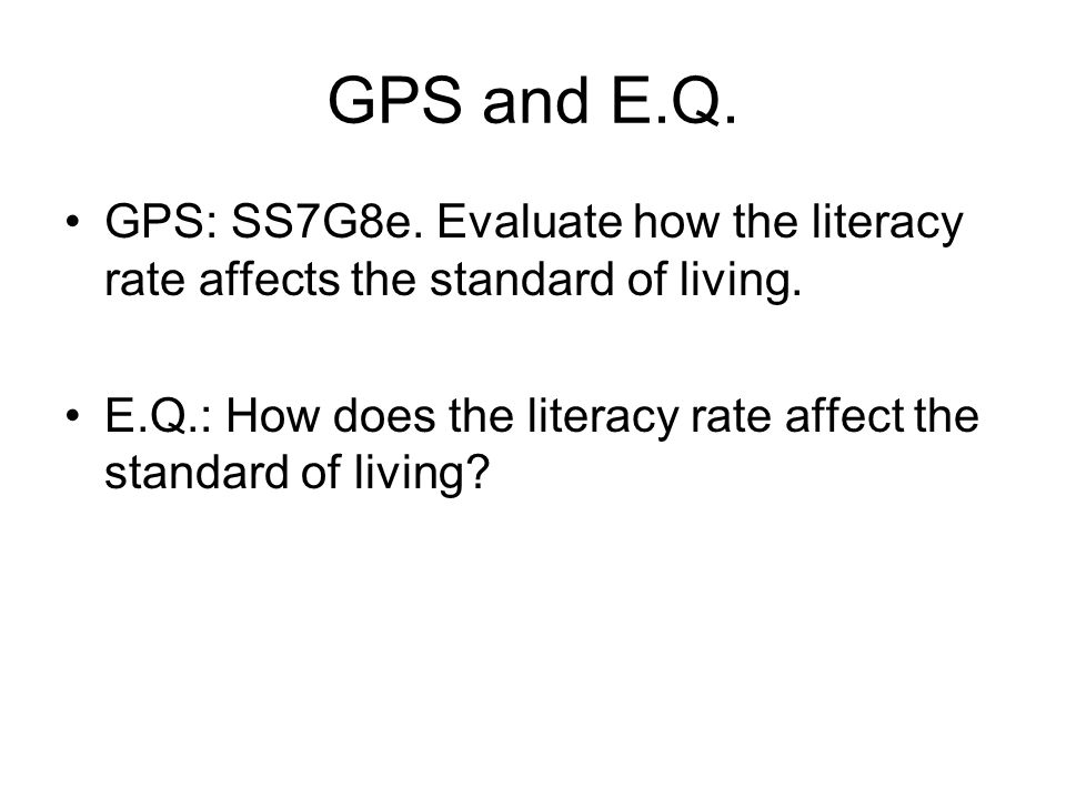 GPS and E.Q. GPS: SS7G8e. Evaluate how the literacy rate affects the standard of living.