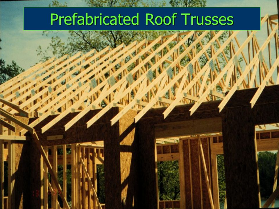 Light wood frame construction ppt video online download for Prefabricated roof