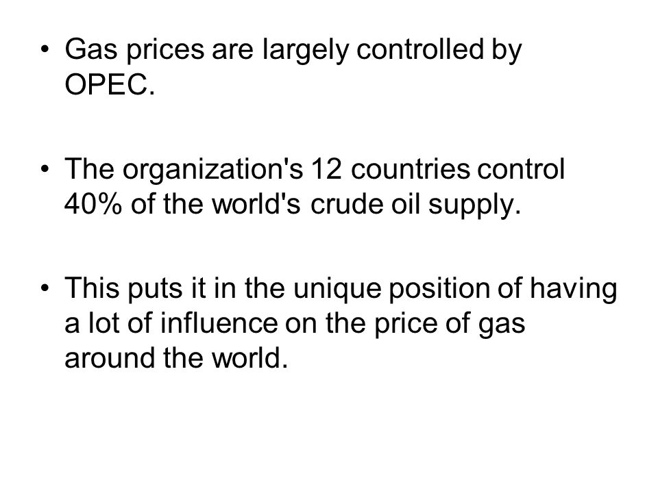 Gas prices are largely controlled by OPEC.