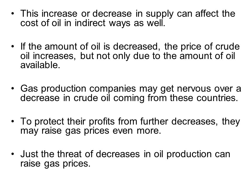 This increase or decrease in supply can affect the cost of oil in indirect ways as well.