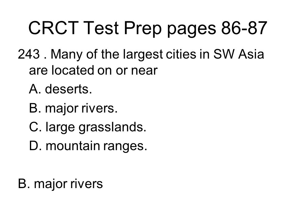 CRCT Test Prep pages 86-87 243 . Many of the largest cities in SW Asia are located on or near. A. deserts.