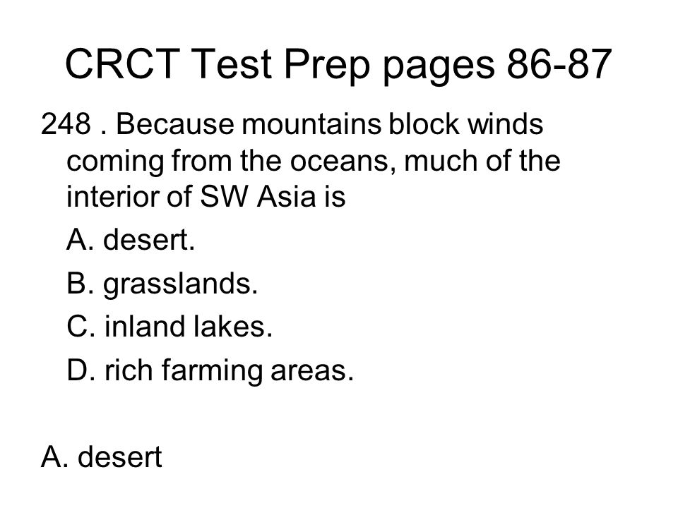 CRCT Test Prep pages 86-87 248 . Because mountains block winds coming from the oceans, much of the interior of SW Asia is.