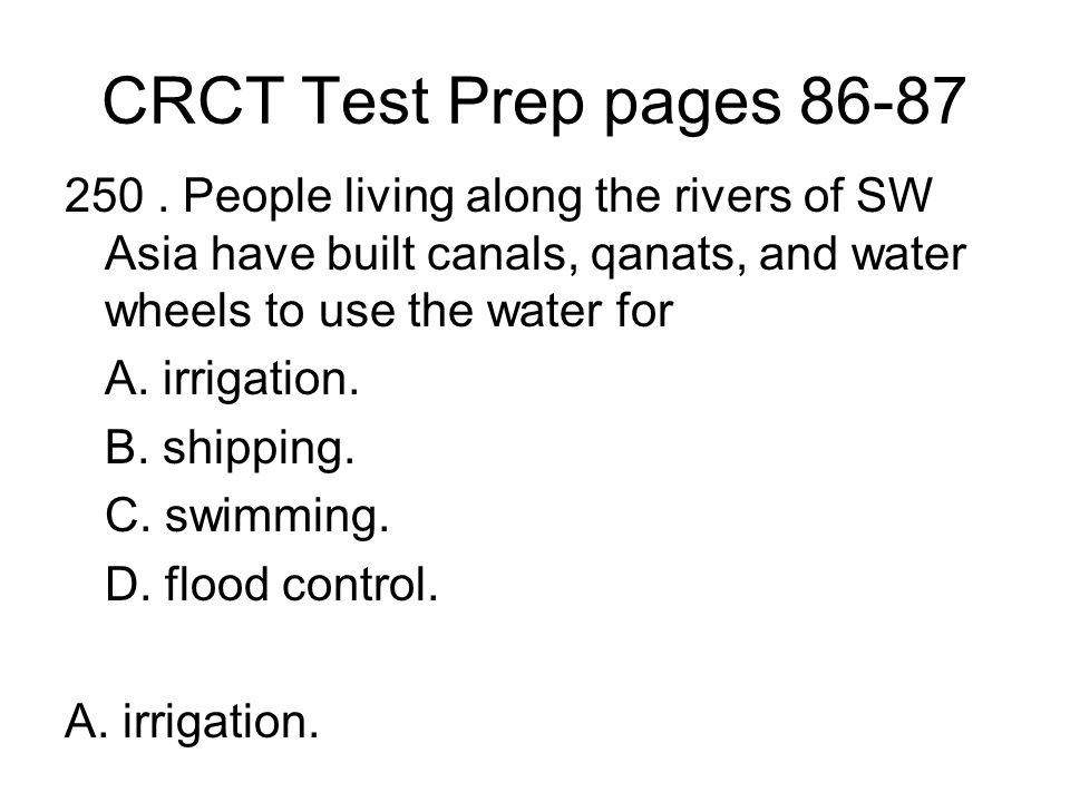 CRCT Test Prep pages 86-87 250 . People living along the rivers of SW Asia have built canals, qanats, and water wheels to use the water for.