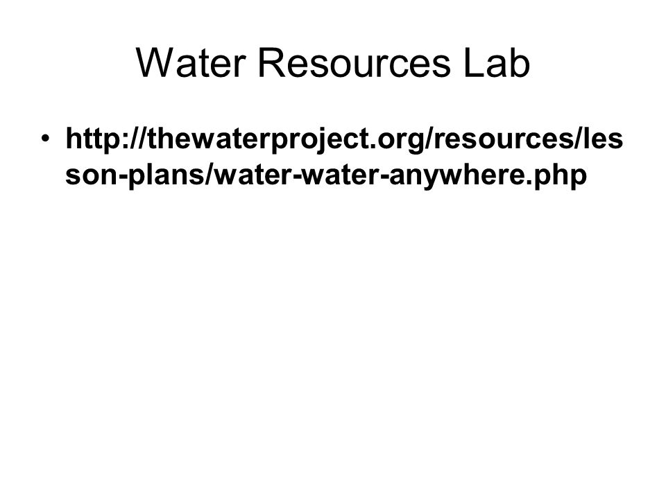 Water Resources Lab http://thewaterproject.org/resources/lesson-plans/water-water-anywhere.php