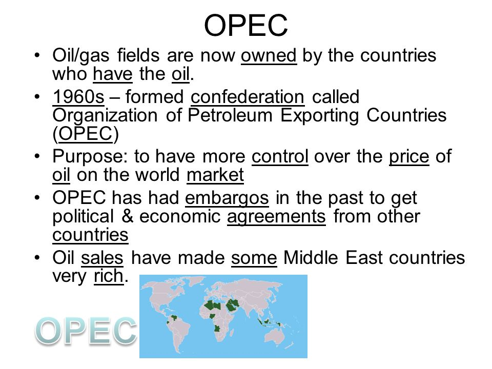 OPEC Oil/gas fields are now owned by the countries who have the oil.